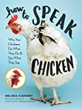 img - for How to Speak Chicken: Why Your Chickens Do What They Do & Say What They Say book / textbook / text book