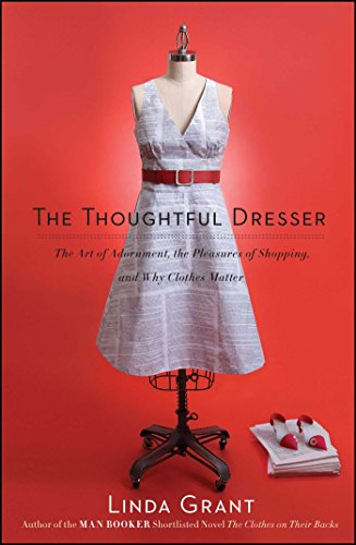 - The Thoughtful Dresser: The Art of Adornment, the Pleasures of Shopping, and Why Clothes Matter