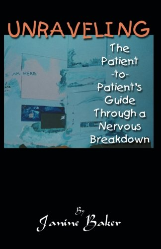 Unraveling: The Patient-to-Patient Guide Through a Nervous Breakdown