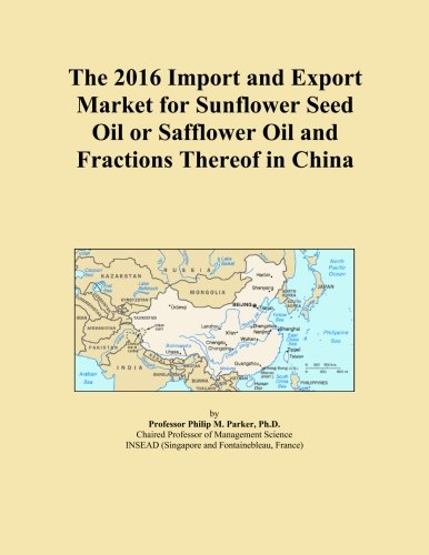 - The 2016 Import and Export Market for Sunflower Seed Oil or Safflower Oil and Fractions Thereof in China