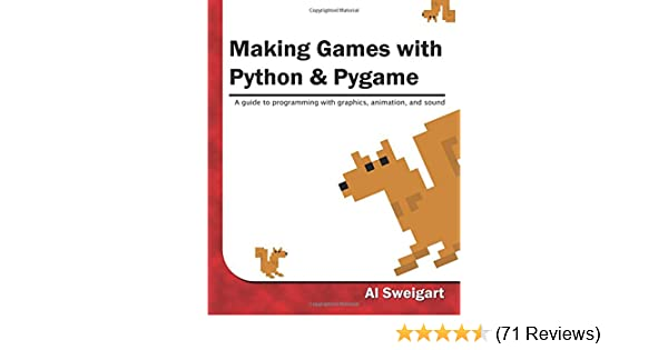 Making Games with Python and Pygame: Al Sweigart: 9781469901732