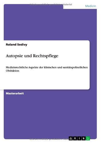 Autopsie und Rechtspflege: Medizinrechtliche Aspekte der klinischen und sanitätspolizeilichen Obduktion