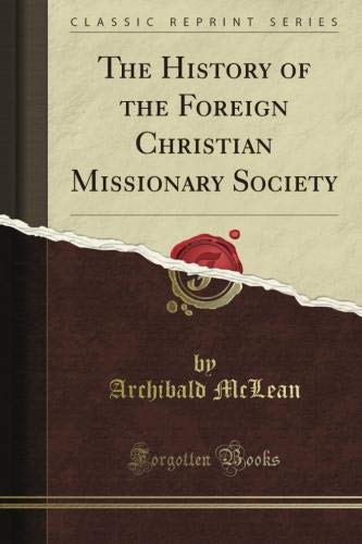 The History of the Foreign Christian Missionary Society (Classic Reprint)