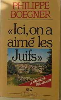 Ici, on a aimé les Juifs par Philippe Boegner