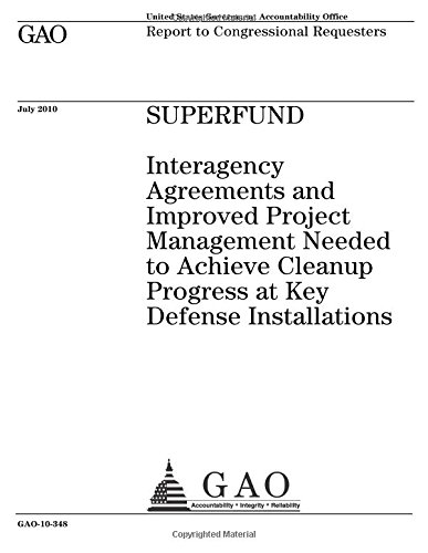 Superfund: interagency agreements and improved project management needed to achieve cleanup progress at key defense installations : report to congressional requesters. ebook