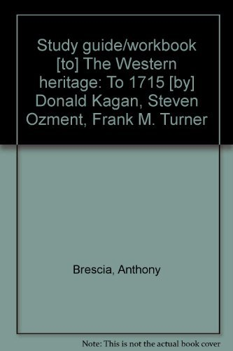 Study guide/workbook [to] The Western heritage: To 1715 [by] Donald Kagan, Steven Ozment, Frank M. Turner