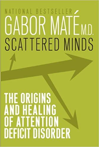Scattered Minds : A New Look at the Origins and Healing of Attention Deficit Disorder by Gabor Mate (2000-08-01)