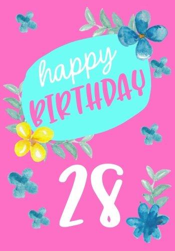 Happy Birthday 28: Birthday Books For Women, Birthday Journal Notebook For 28 Year Old For Journaling & Doodling, 7 x 10, (Birthday Keepsake Book)
