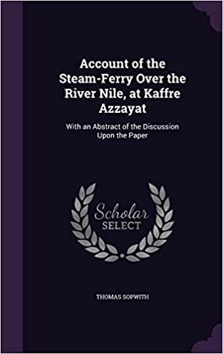 Account of the Steam-Ferry Over the River Nile, at Kaffre Azzayat: With an Abstract of the Discussion Upon the Paper