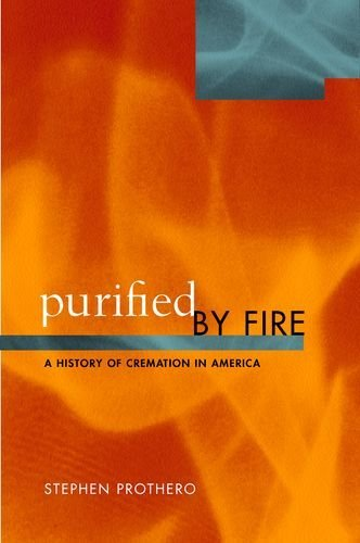 Purified by Fire: A History of Cremation in America by [Prothero, Stephen]