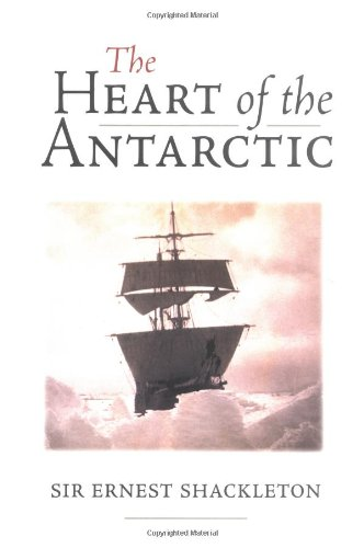 The Heart of the Antarctic: The Story of the British Antartic Expedition 1907-1909 ebook