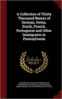 Book A Collection of Thirty Thousand Names of German, Swiss, Dutch, French, Portuguese and Other Immigrants in Pennsylvania