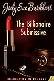 The Billionaire Submissive (Billionaires in Bondage Book 1)