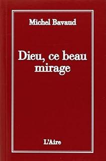 Dieu, ce beau mirage..., Bavaud, Michel