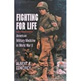 Fighting for Life: American Military Medicine in World War II