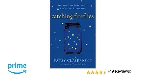 Catching fireflies teaching your heart to see gods light catching fireflies teaching your heart to see gods light everywhere patsy clairmont 9780849964602 amazon books fandeluxe Document