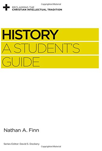 History: A Student's Guide (Reclaiming the Christian Intellectual Tradition)