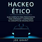Hackeo Ético [Ethical Hacking]: Guia complete para