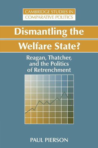 Dismantling the Welfare State?: Reagan, Thatcher and the Politics of Retrenchment (Cambridge Studies in Comparative Poli
