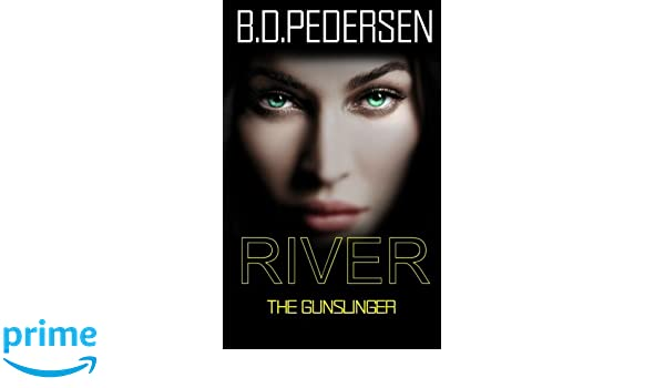 River: The Gun Slinger (Volume 2): B. D. Pedersen: 9780615979847: Amazon.com: Books