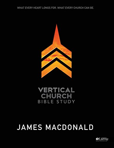 Vertical Church: What Every Heart Longs For, What Every Church Can Be - Member Book