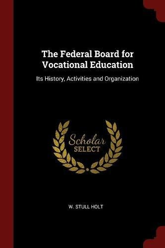 The Federal Board for Vocational Education: Its History, Activities and Organization