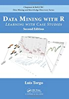Data Mining with R: Learning with Case Studies, 2nd Edition Front Cover