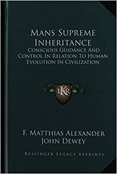 Mans Supreme Inheritance: Conscious Guidance and Control in Relation to Human Evolution in Civilization