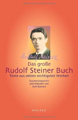 Das große Rudolf Steiner Buch. Texte aus seinen wichtigsten Werken