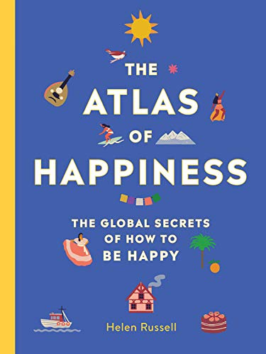 Book Cover: The Atlas of Happiness: The Global Secrets of How to Be Happy