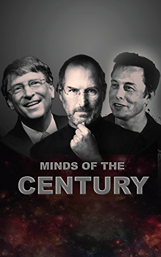 MINDS OF THE CENTURY | STEVE JOBS , ELON MUSK & MORE: Success stories business idol people who changed technology (Brilliant Minds Book 1)