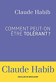 Comment peut-on être tolérant ?, Habib, Claude