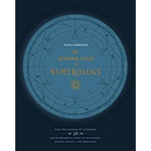 The Ultimate Guide to Numerology: Use the Power of Numbers and Your Birthday Code to Manifest Money, Magic, and Miracles