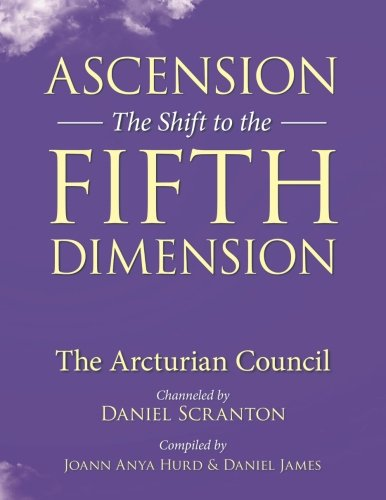 Ascension: The Shift to the Fifth Dimension: The Arcturian Council by CreateSpace Independent Publishing Platform