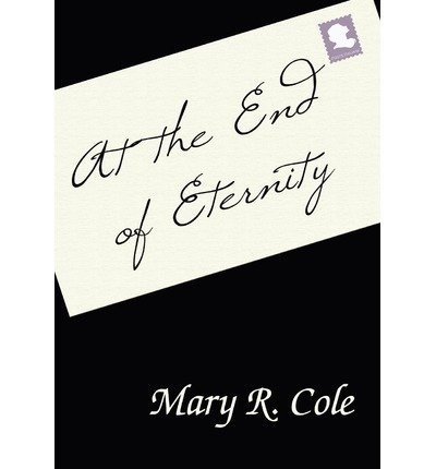 [ At the End of Eternity ] By Cole, Mary R ( Author ) [ 2012 ) [ Hardcover ]