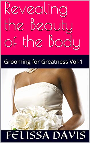 (Revealing the Beauty of the Body: Grooming for Greatness Vol-1)