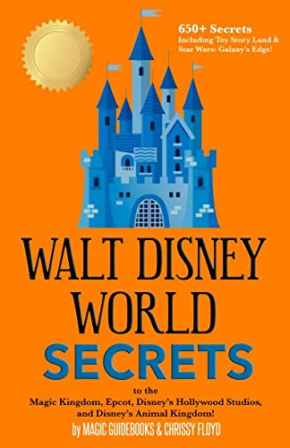Walt Disney World Secrets: to the Magic Kingdom, Epcot, Disney's Hollywood Studios, and Disney's Animal Kingdom ()