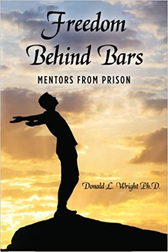 Freedom Behind Bars: Mentors from Prison: Donald L  Wright
