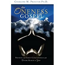 The Oneness Gospel: Birthing the Christ Consciousness and Divine Human in You