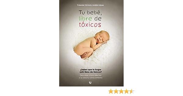 TU BEBÉ, LIBRE DE TÓXICOS eBook: Yolanda Victoria Jordán López: Amazon.es: Tienda Kindle