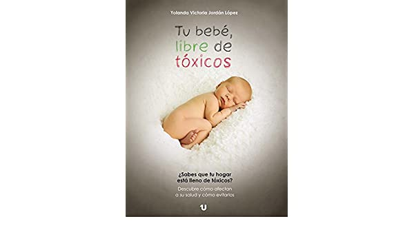 TU BEBÉ, LIBRE DE TÓXICOS (Spanish Edition) - Kindle edition by Yolanda Victoria Jordán López. Health, Fitness & Dieting Kindle eBooks @ Amazon.com.