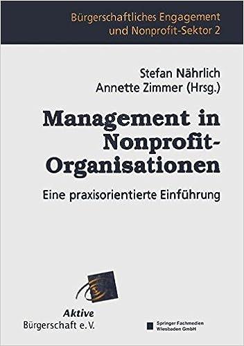 Management in Nonprofit-Organisationen: Eine praxisorientierte Einführung (BürgerschaftlichesEngagement und Non-Profit-Sektor) (German Edition)
