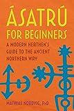 Ásatrú for Beginners: A Modern Heathen's Guide to
