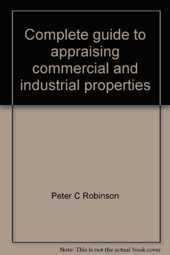 Complete Guide To Appraising Commercial And Industrial Properties