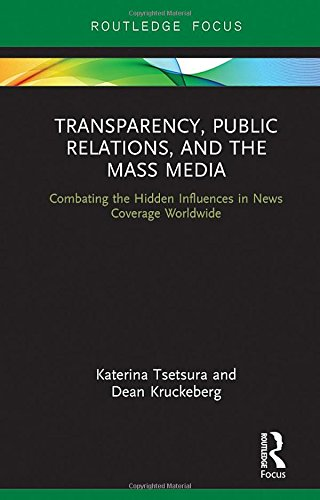 Transparency, Public Relations and the Mass Media: Combating the Hidden Influences in News Coverage Worldwide (Routledge Focus on Public Relations)