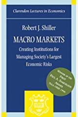 Macro Markets: Creating Institutions for Managing Society's Largest Economic Risks (Clarendon Lectures in Economics) Kindle Edition