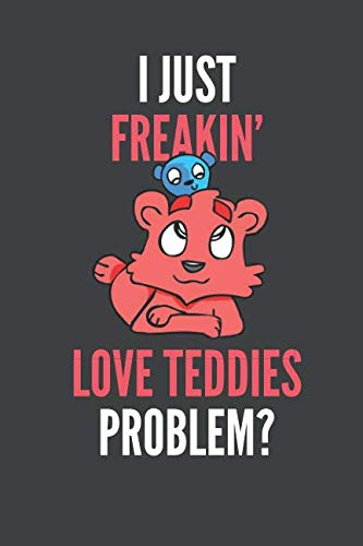 I Just Freakin' Love Teddies: Teddy Bear Lovers Gift Lined Notebook Journal 110 Pages