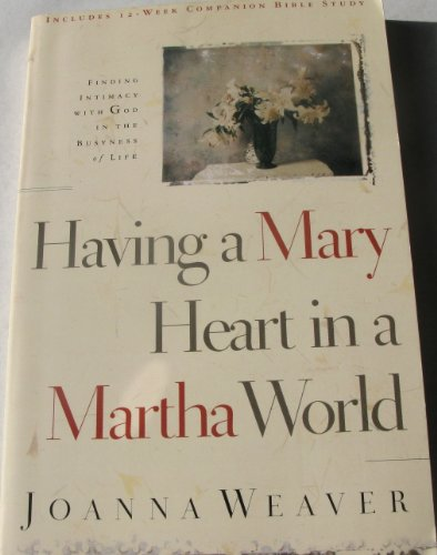 Having a Mary heart in a Martha world a 2007 paperback Finding intimacy with God in the busyness of life