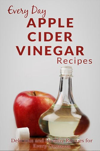 Apple Cider Vinegar Recipes: The Complete Guide to Breakfast, Lunch, Dinner & More