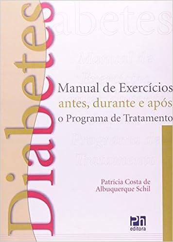 Diabetes. Manual de Exercícios Antes Durante e Após o Programa de Tratamento